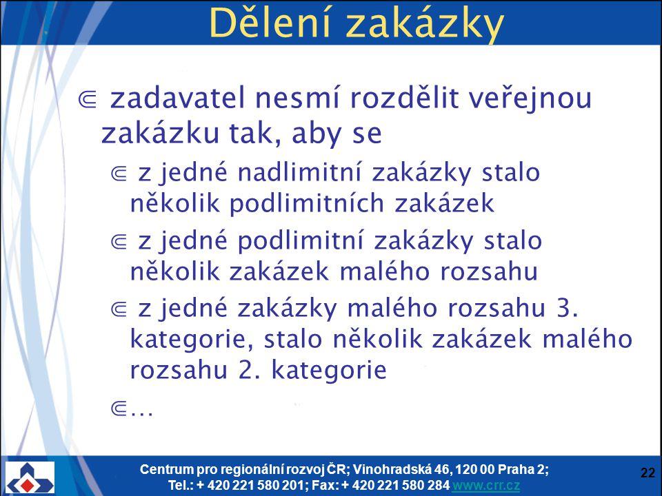 Centrum pro regionální rozvoj ČR; Vinohradská 46, 120 00 Praha 2; Tel.: + 420 221 580 201; Fax: + 420 221 580 284 www.crr.czwww.crr.cz 22 Dělení zakáz