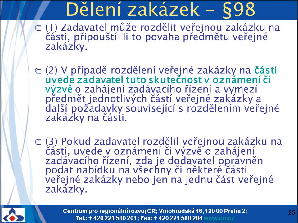 Centrum pro regionální rozvoj ČR; Vinohradská 46, 120 00 Praha 2; Tel.: + 420 221 580 201; Fax: + 420 221 580 284 www.crr.czwww.crr.cz 25 ⋐(1) Zadavat