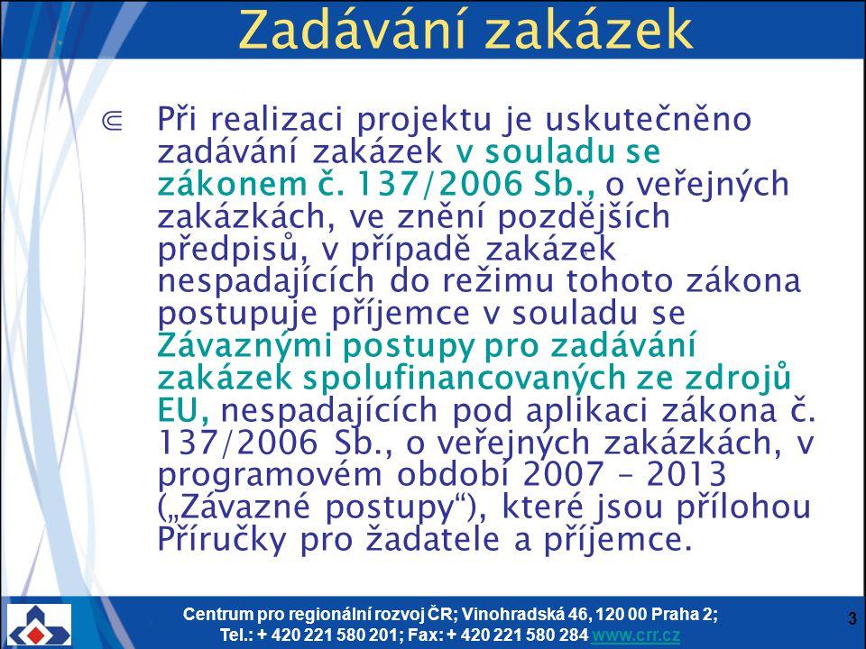 Centrum pro regionální rozvoj ČR; Vinohradská 46, 120 00 Praha 2; Tel.: + 420 221 580 201; Fax: + 420 221 580 284 www.crr.czwww.crr.cz 14 ⋐Při zadávání zakázek dle závazných postupů je třeba dodržet zásady (§6 zákona 137/2006 Sb.) ⋐Rovného zacházení ⋐Zákazu diskriminace ⋐Transparentnosti ⋐Z tohoto důvodu doporučujeme v zadávací dokumentaci stanovit: ⋐základní kvalifikační předpoklady v rozsahu § 53 zákona č.