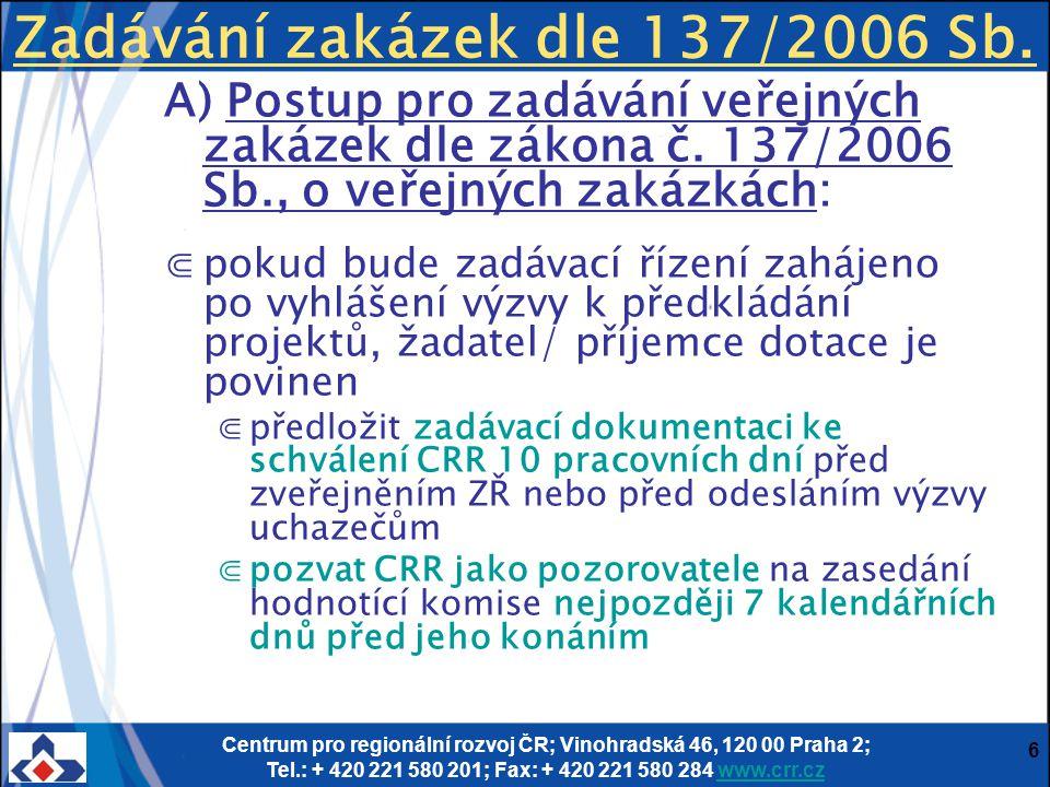 Centrum pro regionální rozvoj ČR; Vinohradská 46, 120 00 Praha 2; Tel.: + 420 221 580 201; Fax: + 420 221 580 284 www.crr.czwww.crr.cz 27 Kontrola zakázek A)Zadávací řízení probíhá po předložení žádosti o podporu (VŘ je kontrolováno v průběhu) ⋐P-CRR zkontroluje tendrovou dokumentaci (viz příloha) ⋐Pokud byl ke SoD uzavřen dodatek, je příjemce povinen informovat CRR ⋐Do 20 pd od obdržení podkladů k ZŘ: ⋐ je příjemce vyzván, aby doklady dodal ve stanovené lhůtě.