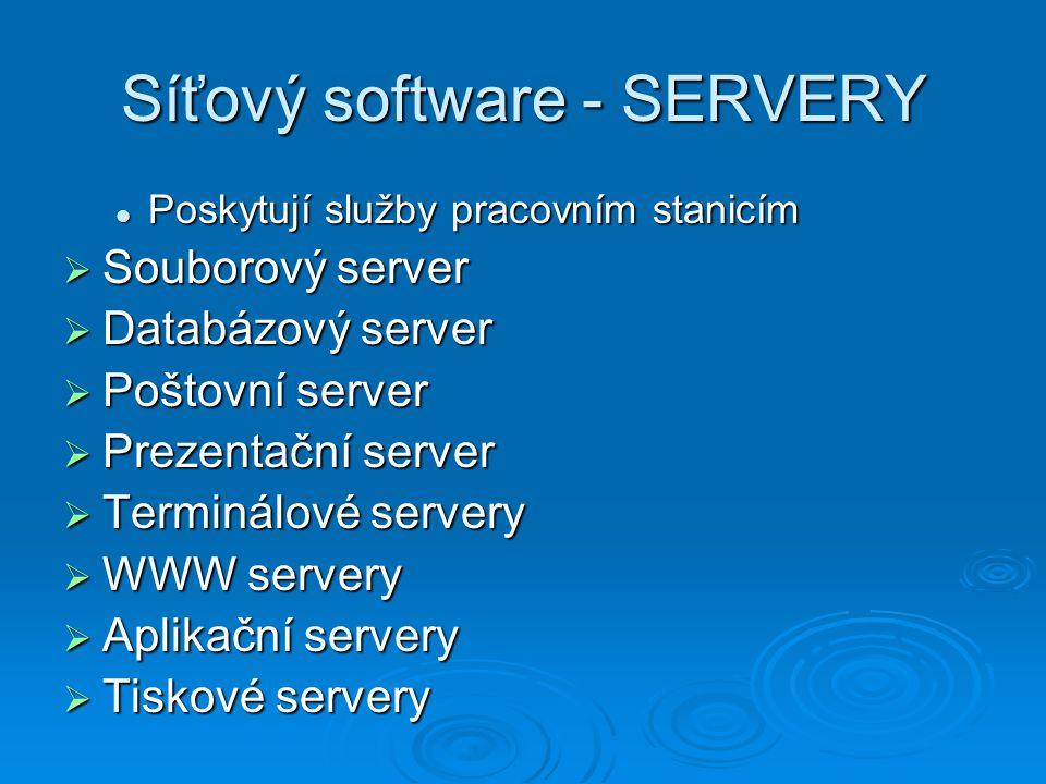 Síťový software - SERVERY Poskytují služby pracovním stanicím Poskytují služby pracovním stanicím  Souborový server  Databázový server  Poštovní se