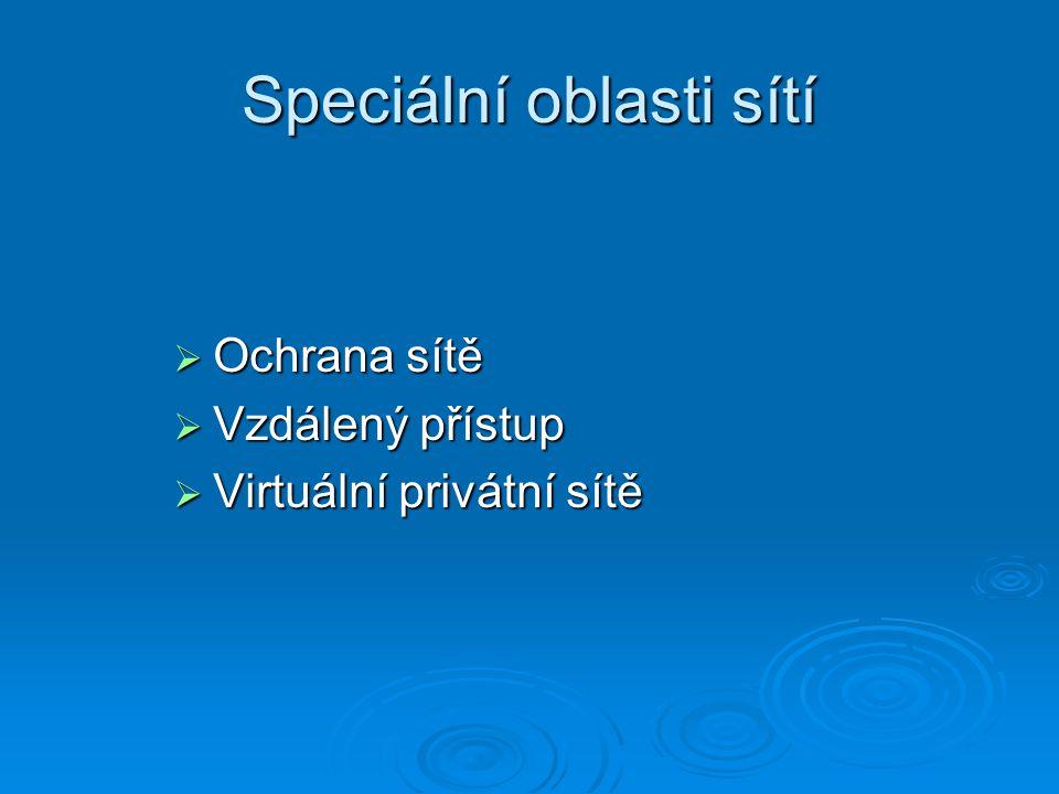 Speciální oblasti sítí  Ochrana sítě  Vzdálený přístup  Virtuální privátní sítě