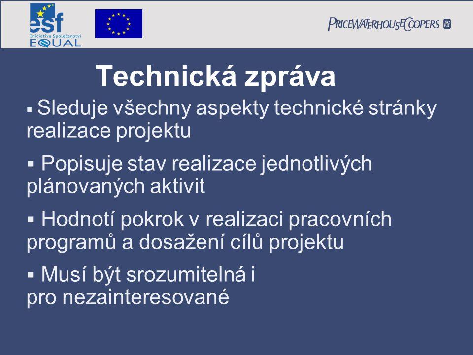 Technická zpráva  Sleduje všechny aspekty technické stránky realizace projektu  Popisuje stav realizace jednotlivých plánovaných aktivit  Hodnotí pokrok v realizaci pracovních programů a dosažení cílů projektu  Musí být srozumitelná i pro nezainteresované