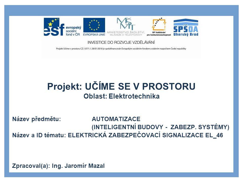 Projekt: UČÍME SE V PROSTORU Oblast: Elektrotechnika Název předmětu: AUTOMATIZACE (INTELIGENTNÍ BUDOVY - ZABEZP.