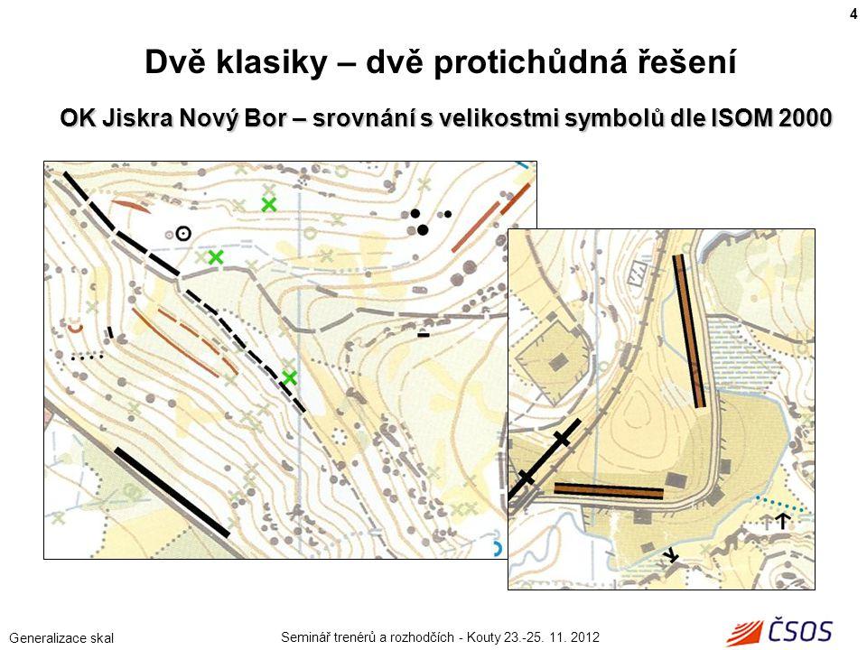 Seminář trenérů a rozhodčích - Kouty 23.-25.11. 2012 Generalizace skal Václav Zakouřil ml.