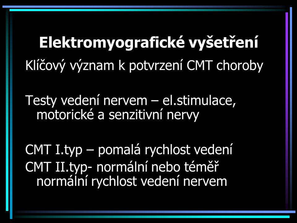 Elektromyografické vyšetření Klíčový význam k potvrzení CMT choroby Testy vedení nervem – el.stimulace, motorické a senzitivní nervy CMT I.typ – pomal