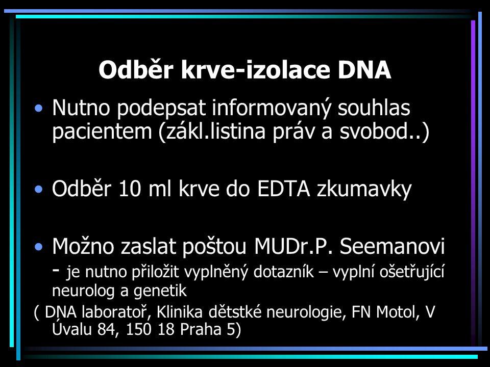 Odběr krve-izolace DNA Nutno podepsat informovaný souhlas pacientem (zákl.listina práv a svobod..) Odběr 10 ml krve do EDTA zkumavky Možno zaslat pošt