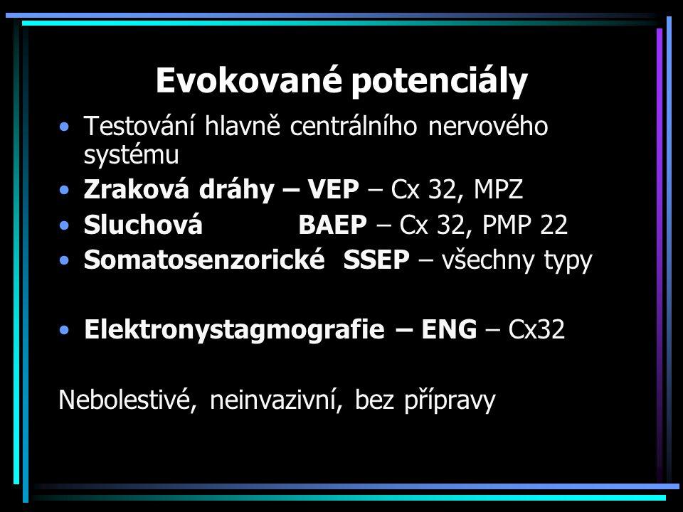 Evokované potenciály Testování hlavně centrálního nervového systému Zraková dráhy – VEP – Cx 32, MPZ Sluchová BAEP – Cx 32, PMP 22 Somatosenzorické SS