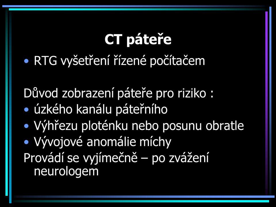 RTG vyšetření řízené počítačem Důvod zobrazení páteře pro riziko : úzkého kanálu páteřního Výhřezu ploténku nebo posunu obratle Vývojové anomálie mích