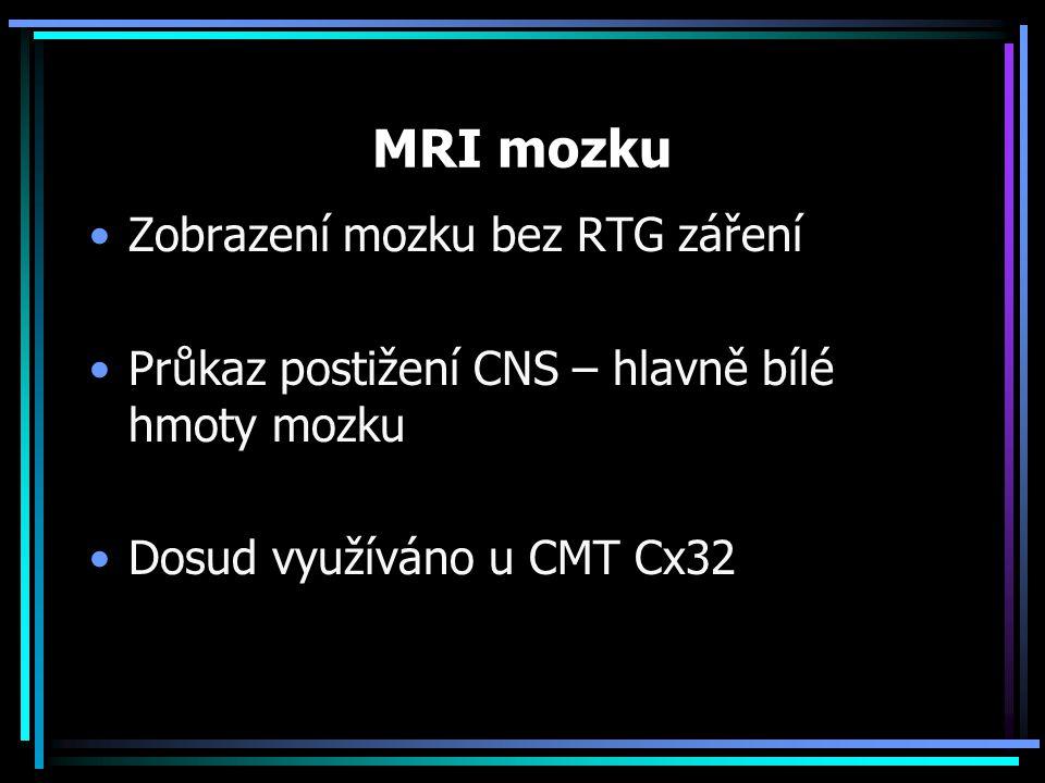 MRI mozku Zobrazení mozku bez RTG záření Průkaz postižení CNS – hlavně bílé hmoty mozku Dosud využíváno u CMT Cx32