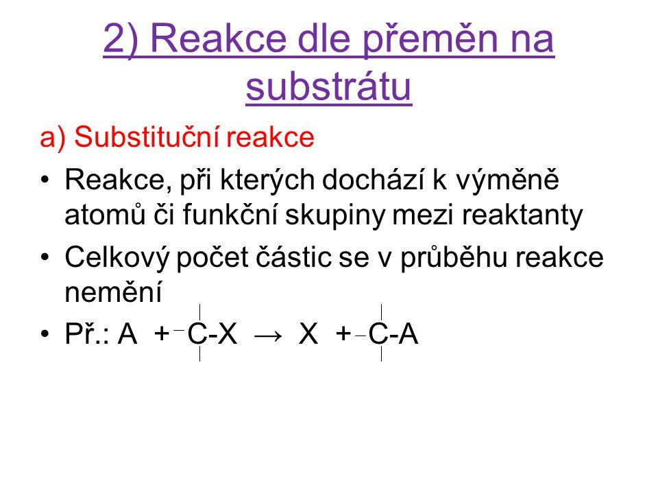 2) Reakce dle přeměn na substrátu b) Eliminační reakce Patří mezi rozkladné reakce Při těchto reakcích dochází ke vzniku násobné vazby v molekule substrátu (nebo se násobnost vazby zvyšuje)