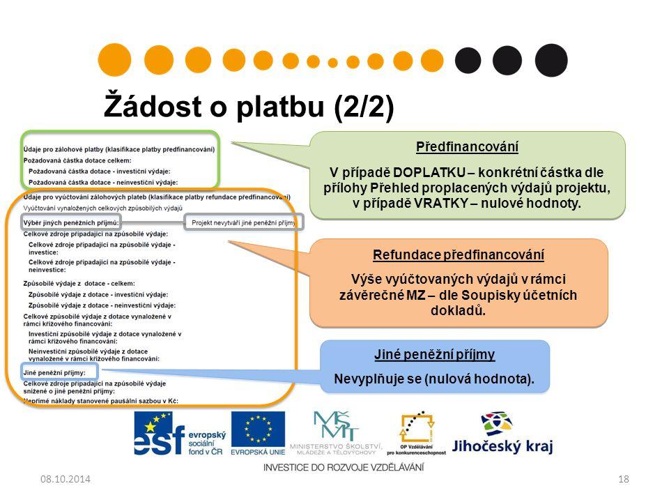 Žádost o platbu (2/2) Předfinancování V případě DOPLATKU – konkrétní částka dle přílohy Přehled proplacených výdajů projektu, v případě VRATKY – nulové hodnoty.