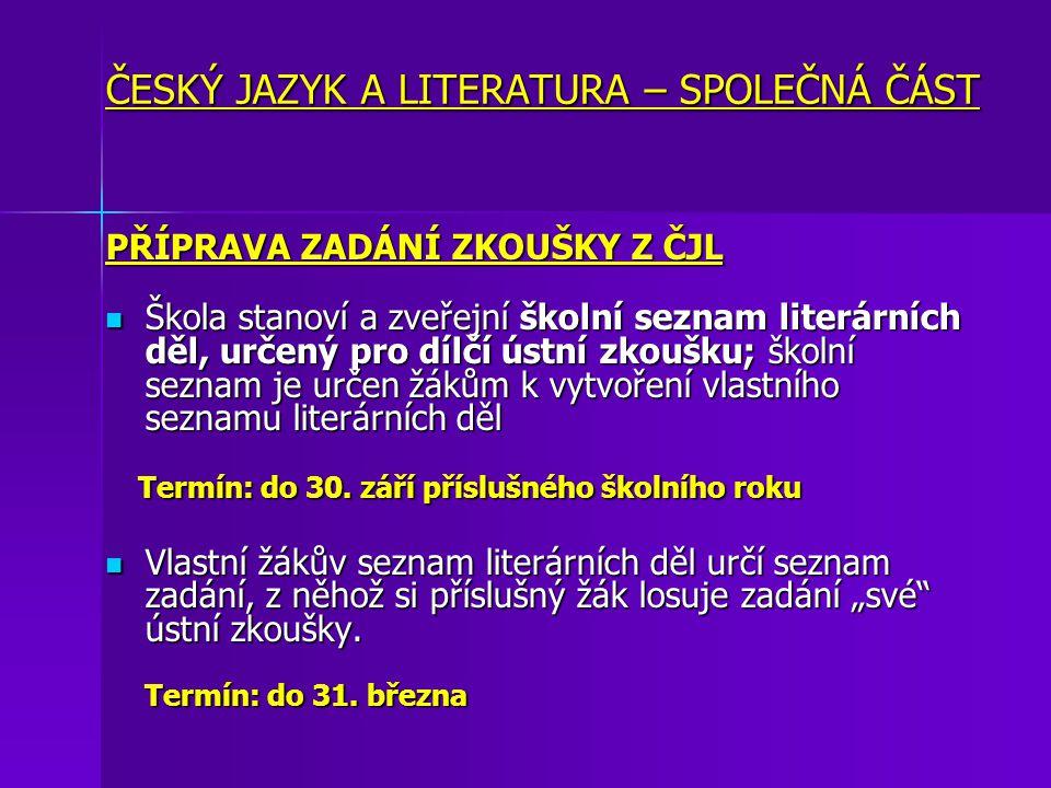 ČESKÝ JAZYK A LITERATURA – SPOLEČNÁ ČÁST PŘÍPRAVA ZADÁNÍ ZKOUŠKY Z ČJL Škola stanoví a zveřejní školní seznam literárních děl, určený pro dílčí ústní zkoušku; školní seznam je určen žákům k vytvoření vlastního seznamu literárních děl Škola stanoví a zveřejní školní seznam literárních děl, určený pro dílčí ústní zkoušku; školní seznam je určen žákům k vytvoření vlastního seznamu literárních děl Termín: do 30.