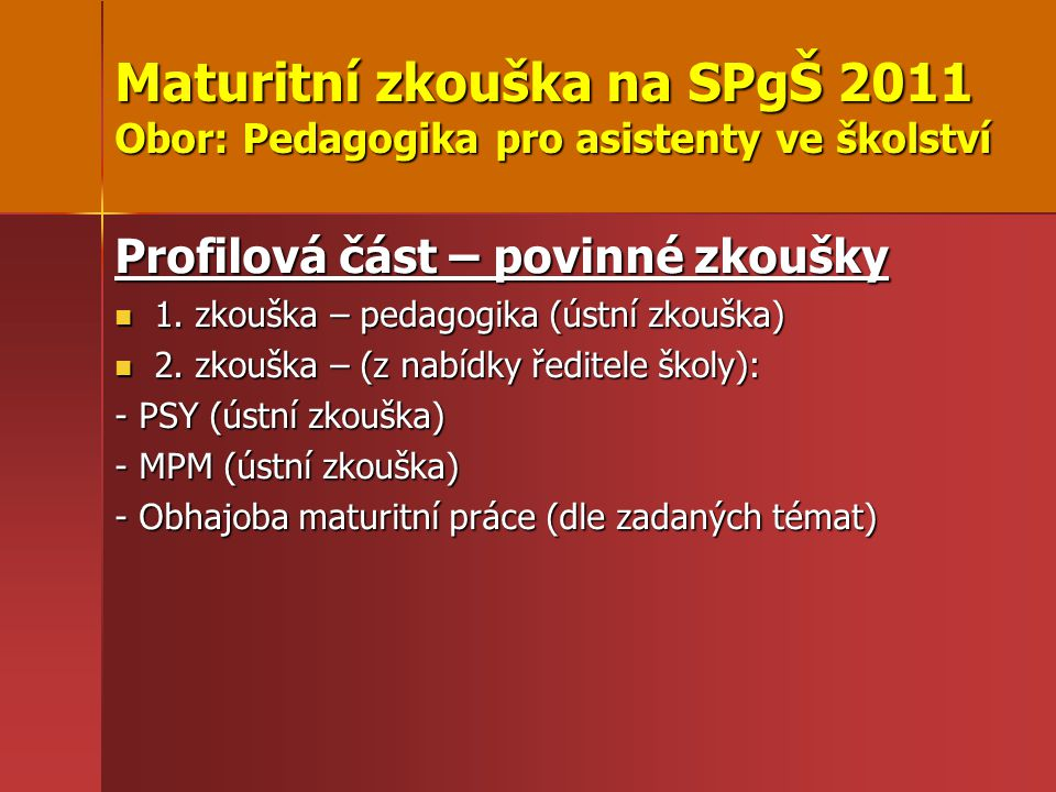 Maturitní zkouška na SPgŠ 2011 Obor: Pedagogika pro asistenty ve školství Profilová část – povinné zkoušky 1.