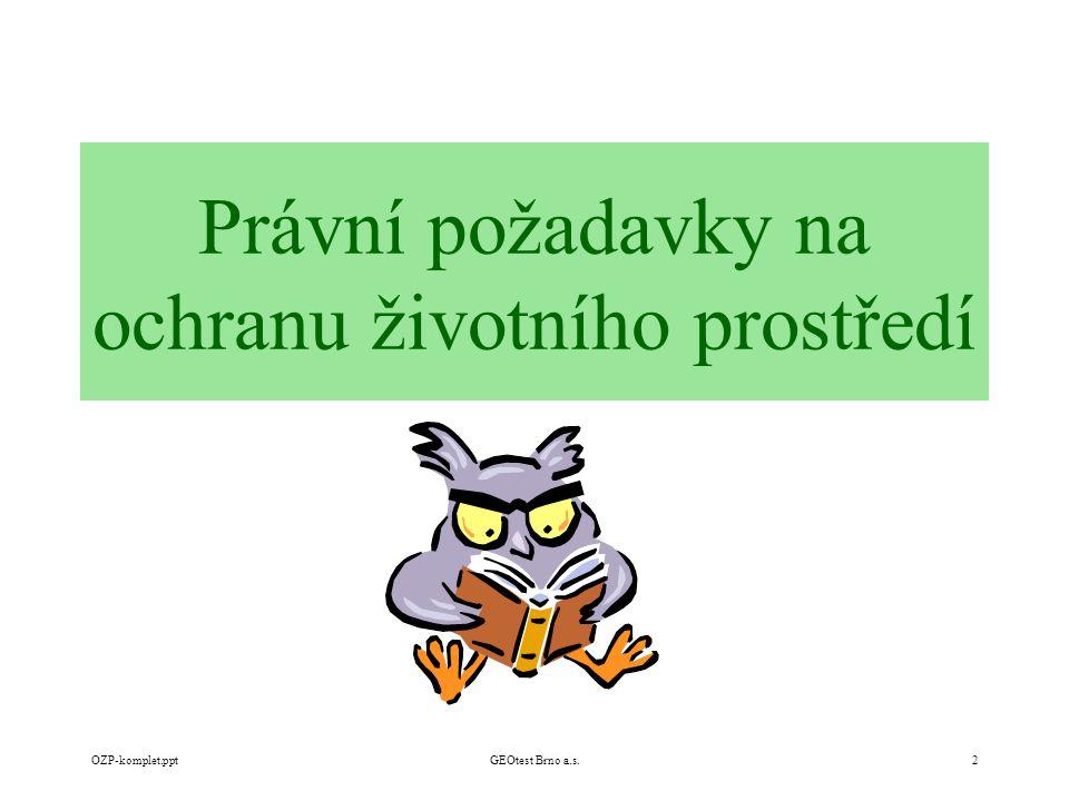 OZP-komplet.pptGEOtest Brno a.s.2 Právní požadavky na ochranu životního prostředí