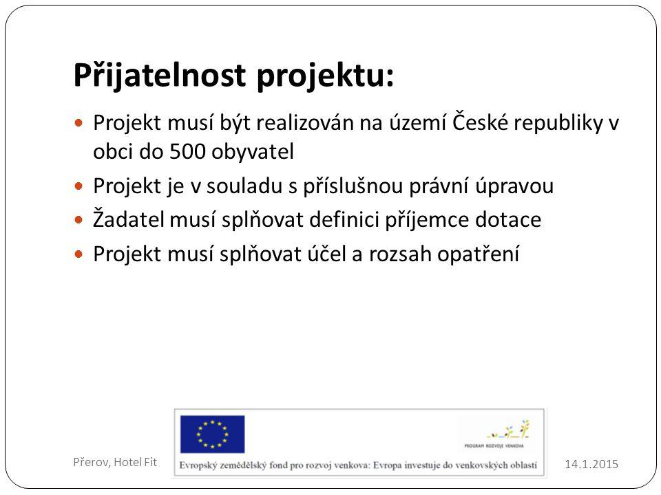 Přijatelnost projektu: 14.1.2015 Přerov, Hotel Fit Projekt musí být realizován na území České republiky v obci do 500 obyvatel Projekt je v souladu s příslušnou právní úpravou Žadatel musí splňovat definici příjemce dotace Projekt musí splňovat účel a rozsah opatření