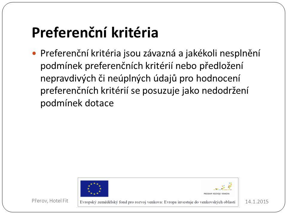 Preferenční kritéria 14.1.2015 Přerov, Hotel Fit Preferenční kritéria jsou závazná a jakékoli nesplnění podmínek preferenčních kritérií nebo předložení nepravdivých či neúplných údajů pro hodnocení preferenčních kritérií se posuzuje jako nedodržení podmínek dotace
