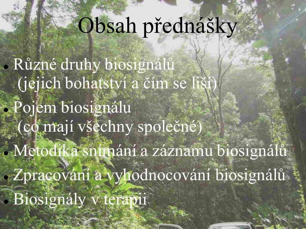 Různé druhy biosignálů (jejich bohatství a čím se liší) Pojem biosignálu (co mají všechny společné) Metodika snímání a záznamu biosignálů Zpracování