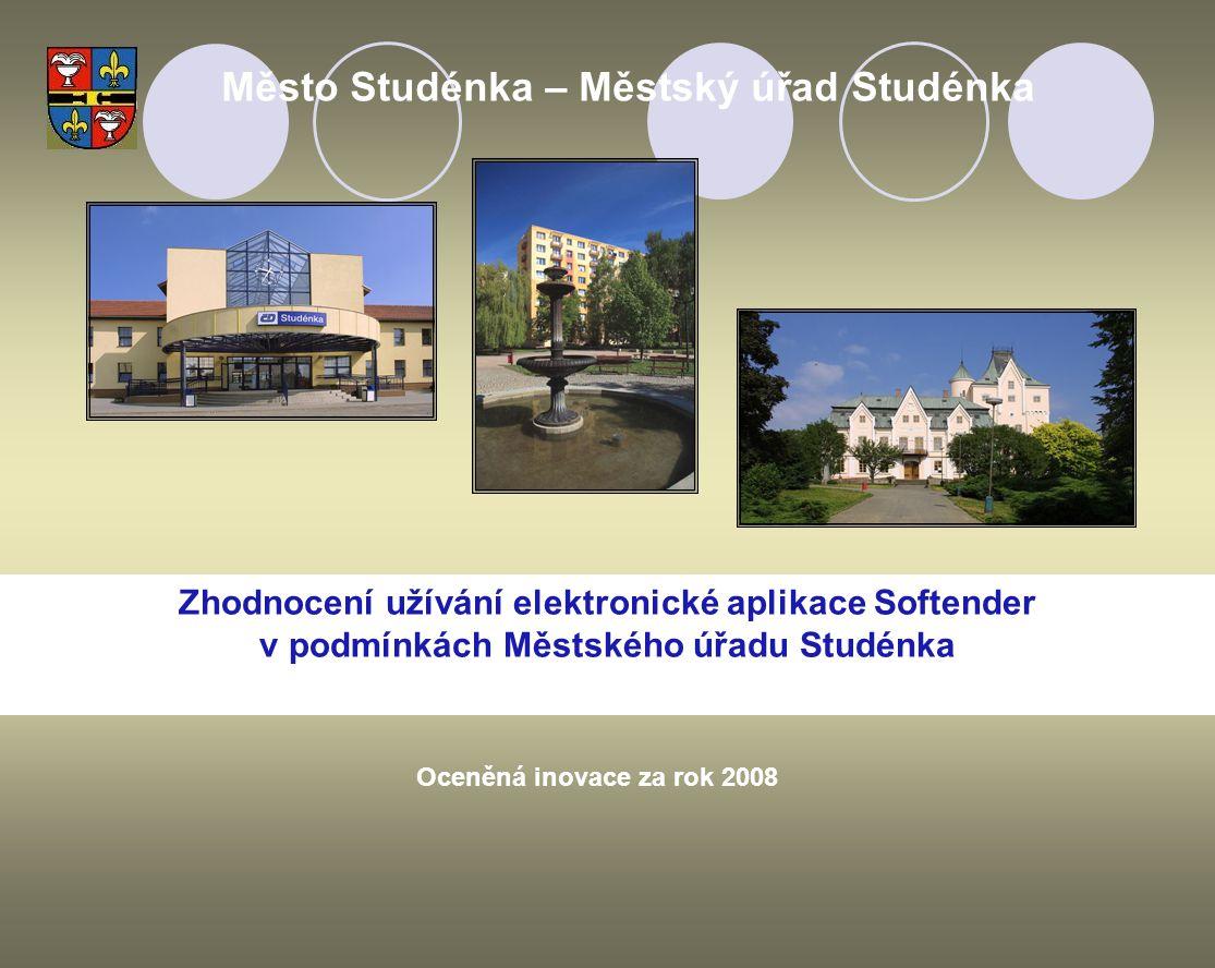 Zhodnocení užívání elektronické aplikace Softender v podmínkách Městského úřadu Studénka Město Studénka – Městský úřad Studénka Oceněná inovace za rok