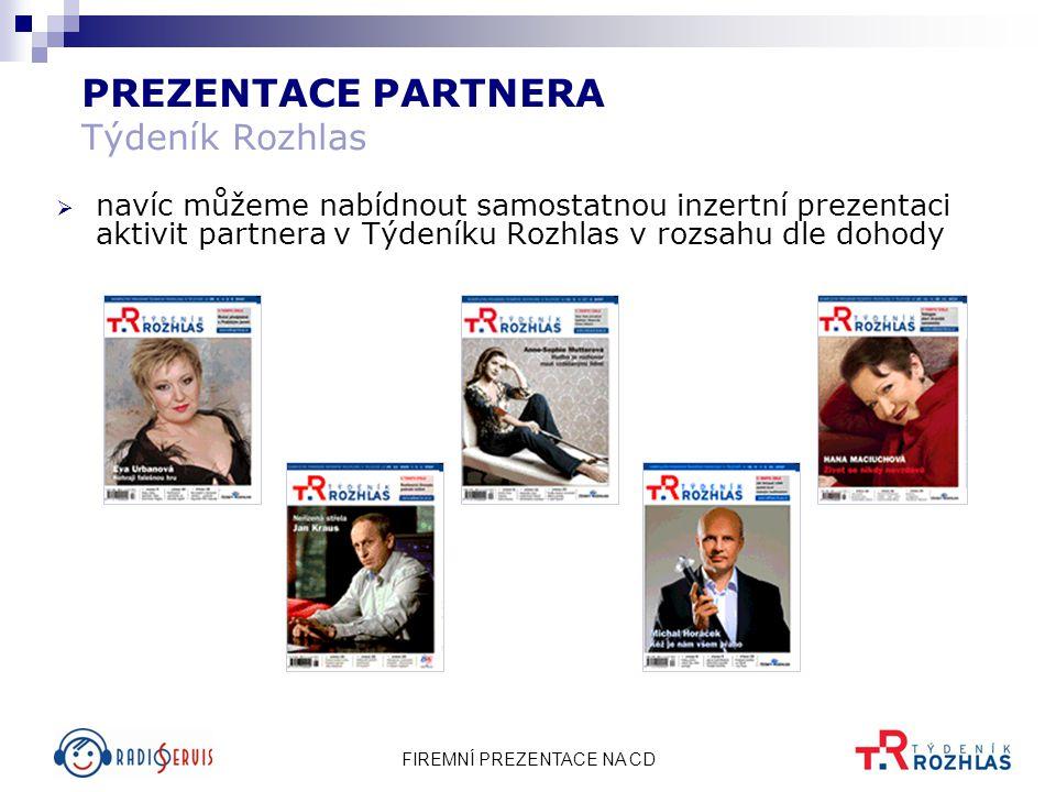 FIREMNÍ PREZENTACE NA CD 13 PREZENTACE PARTNERA Týdeník Rozhlas  navíc můžeme nabídnout samostatnou inzertní prezentaci aktivit partnera v Týdeníku R
