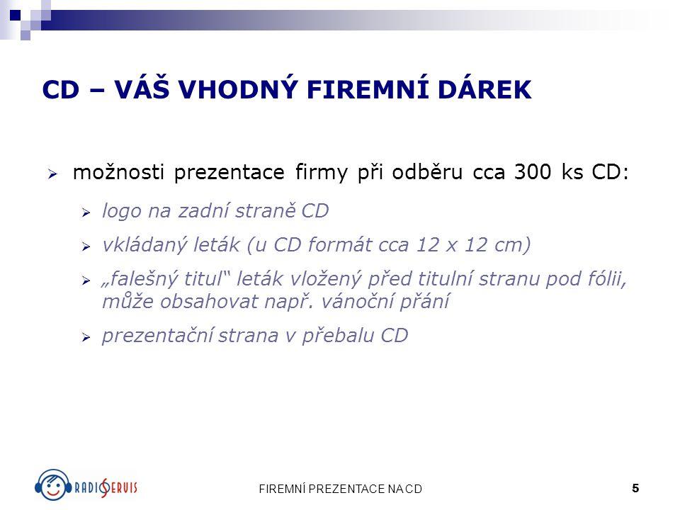 FIREMNÍ PREZENTACE NA CD 5 CD – VÁŠ VHODNÝ FIREMNÍ DÁREK  možnosti prezentace firmy při odběru cca 300 ks CD:  logo na zadní straně CD  vkládaný le