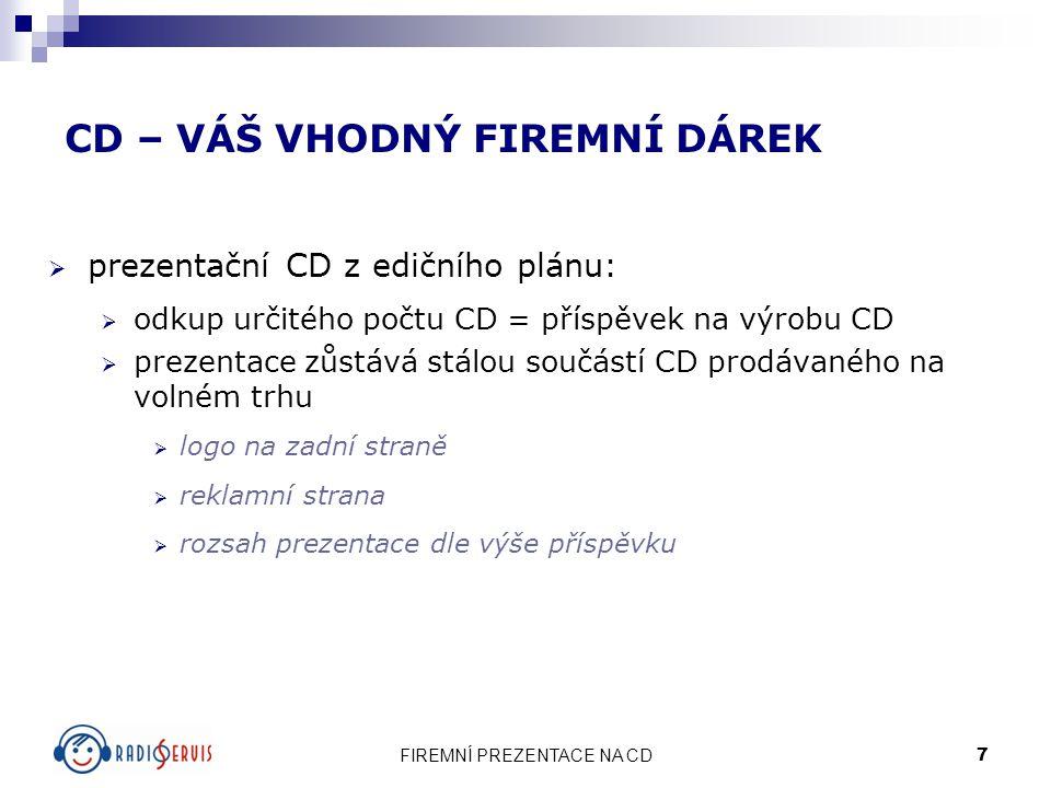 FIREMNÍ PREZENTACE NA CD 7 CD – VÁŠ VHODNÝ FIREMNÍ DÁREK  prezentační CD z edičního plánu:  odkup určitého počtu CD = příspěvek na výrobu CD  preze