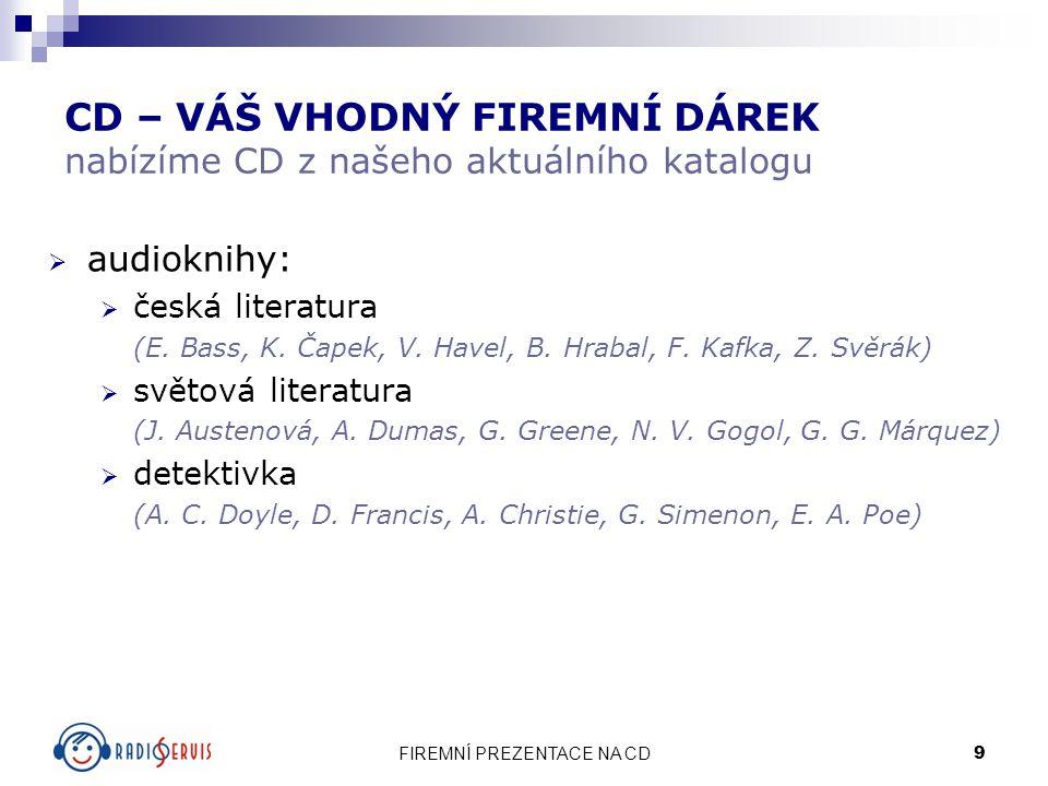 FIREMNÍ PREZENTACE NA CD 9 CD – VÁŠ VHODNÝ FIREMNÍ DÁREK nabízíme CD z našeho aktuálního katalogu  audioknihy:  česká literatura (E. Bass, K. Čapek,