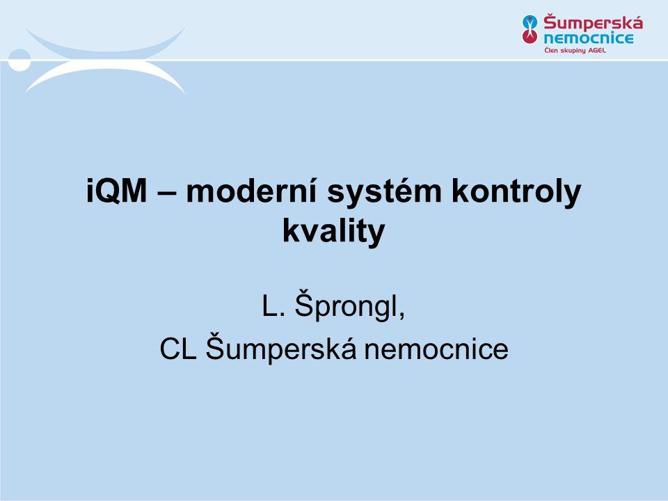 iQM – moderní systém kontroly kvality L. Šprongl, CL Šumperská nemocnice