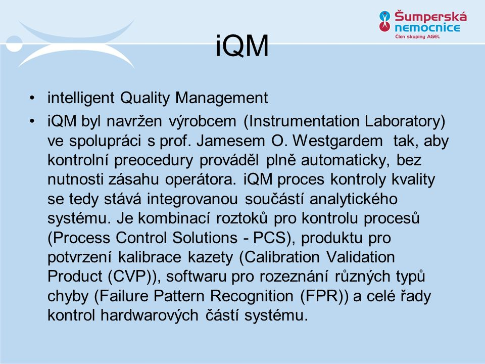 iQM intelligent Quality Management iQM byl navržen výrobcem (Instrumentation Laboratory) ve spolupráci s prof.