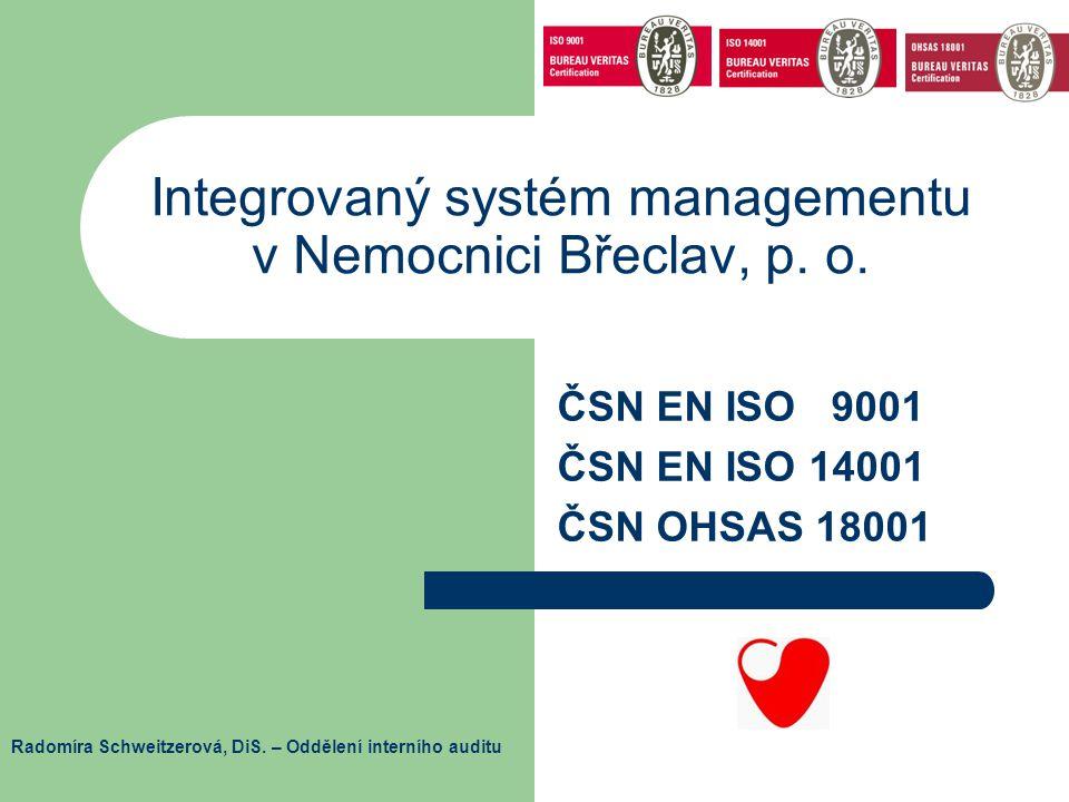 Integrovaný systém managementu v Nemocnici Břeclav, p. o. ČSN EN ISO 9001 ČSN EN ISO 14001 ČSN OHSAS 18001 Radomíra Schweitzerová, DiS. – Oddělení int