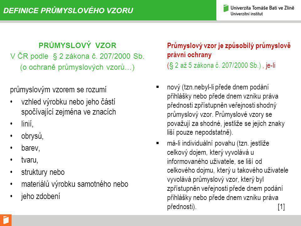 DEFINICE PRŮMYSLOVÉHO VZORU PRŮMYSLOVÝ VZOR V ČR podle § 2 zákona č.