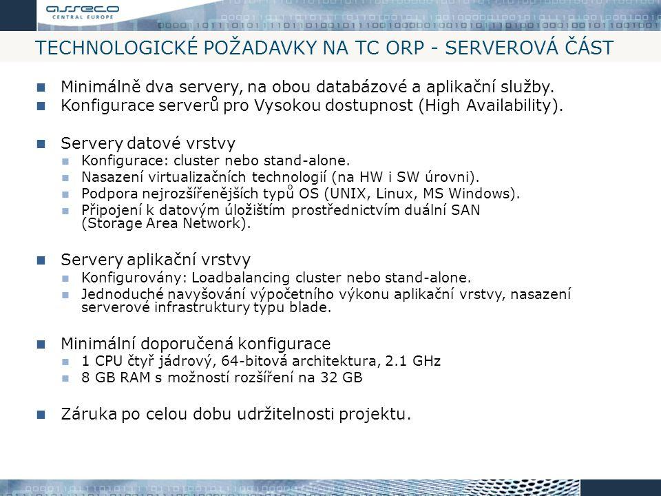 TECHNOLOGICKÉ POŽADAVKY NA TC ORP - SERVEROVÁ ČÁST Minimálně dva servery, na obou databázové a aplikační služby. Konfigurace serverů pro Vysokou dostu