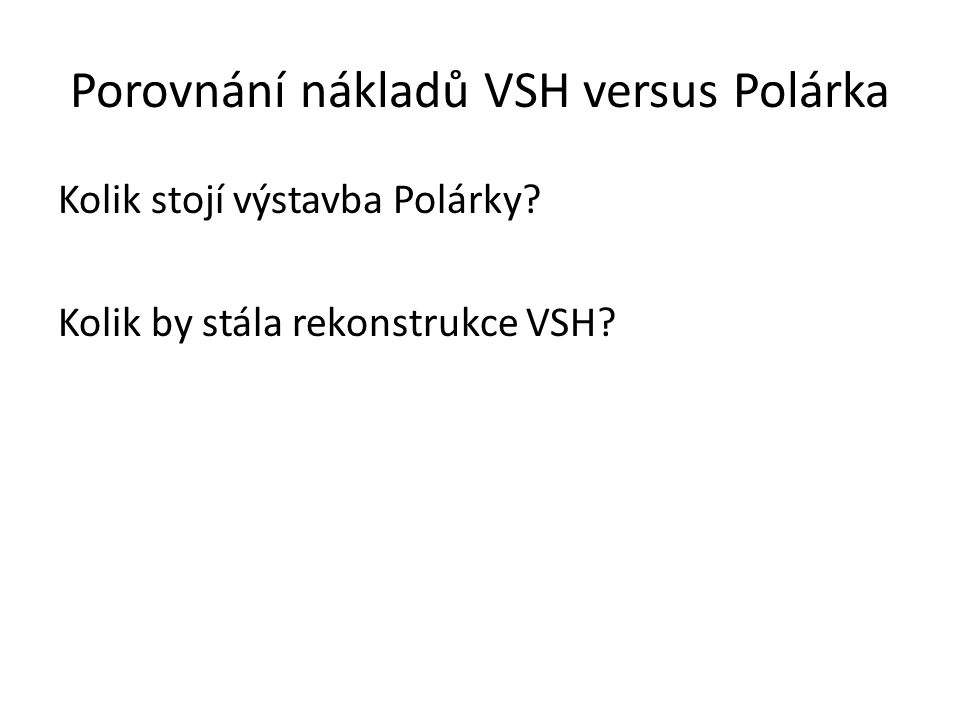 Porovnání nákladů VSH versus Polárka Kolik stojí výstavba Polárky Kolik by stála rekonstrukce VSH