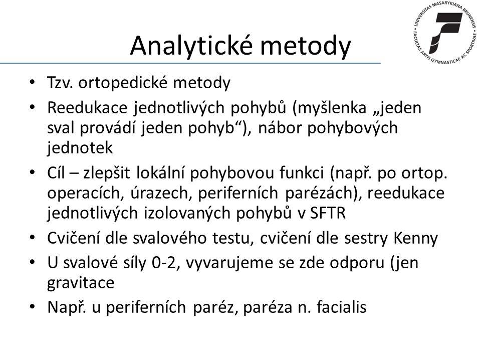 """Analytické metody Tzv. ortopedické metody Reedukace jednotlivých pohybů (myšlenka """"jeden sval provádí jeden pohyb""""), nábor pohybových jednotek Cíl – z"""