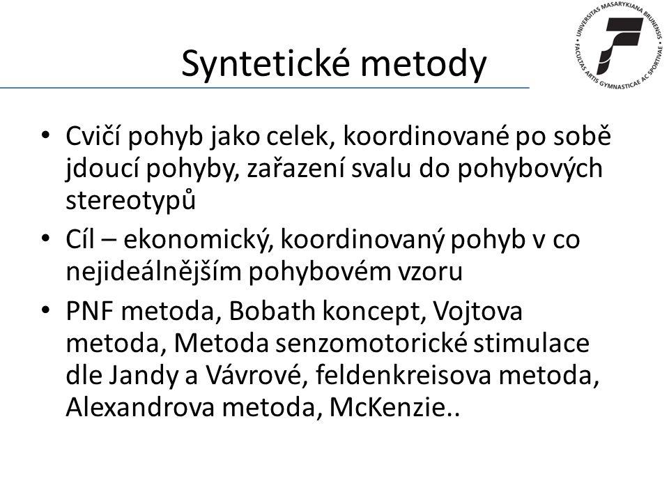Syntetické metody Cvičí pohyb jako celek, koordinované po sobě jdoucí pohyby, zařazení svalu do pohybových stereotypů Cíl – ekonomický, koordinovaný p