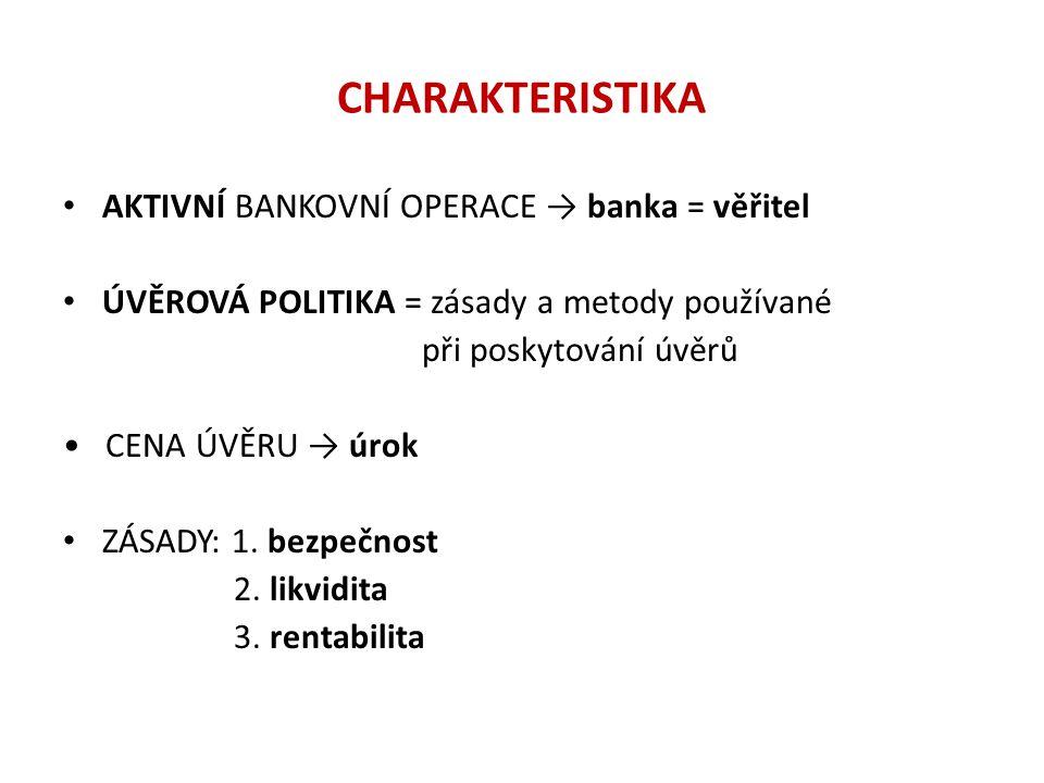 CHARAKTERISTIKA AKTIVNÍ BANKOVNÍ OPERACE → banka = věřitel ÚVĚROVÁ POLITIKA = zásady a metody používané při poskytování úvěrů CENA ÚVĚRU → úrok ZÁSADY: 1.