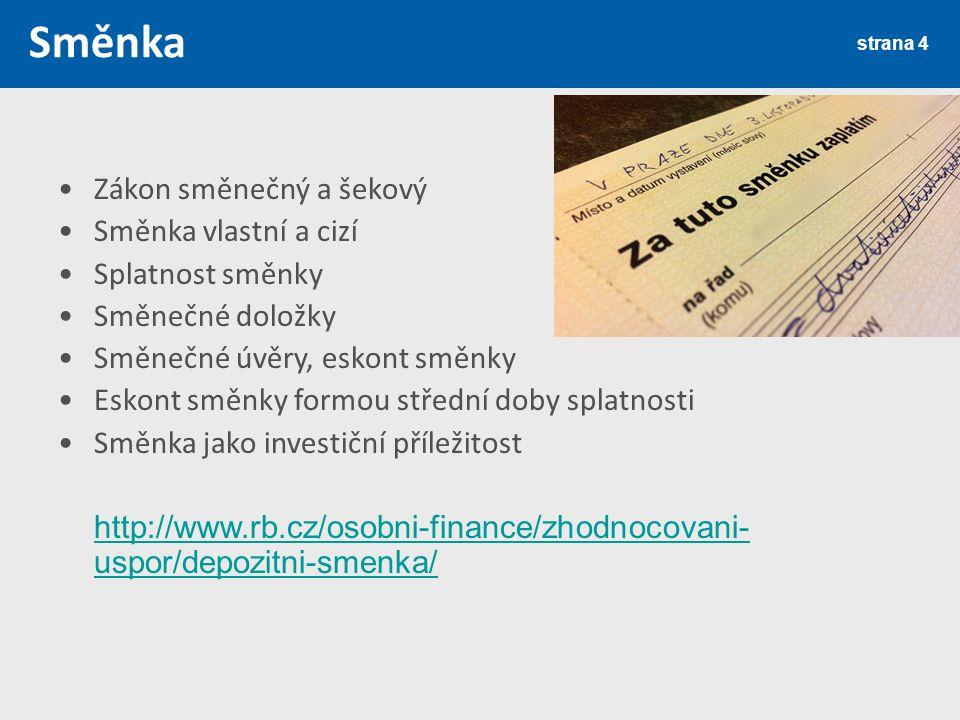 Směnka strana 4 Zákon směnečný a šekový Směnka vlastní a cizí Splatnost směnky Směnečné doložky Směnečné úvěry, eskont směnky Eskont směnky formou střední doby splatnosti Směnka jako investiční příležitost http://www.rb.cz/osobni-finance/zhodnocovani- uspor/depozitni-smenka/