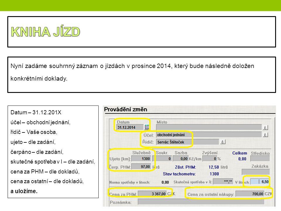 Nyní zadáme souhrnný záznam o jízdách v prosince 2014, který bude následně doložen konkrétními doklady. Datum – 31.12.201X účel – obchodní jednání, ři