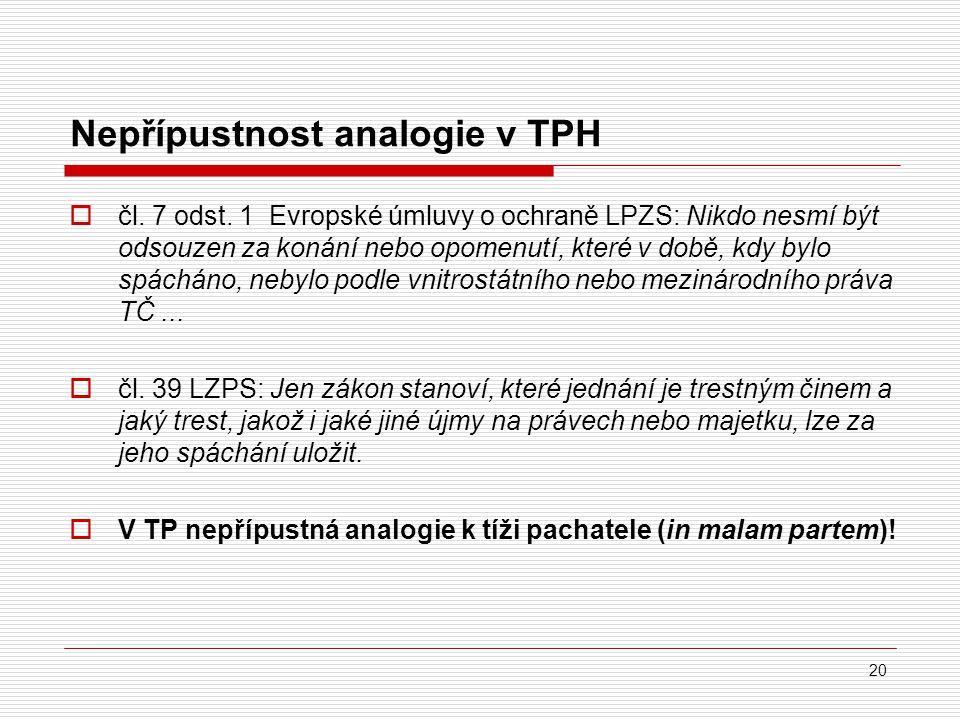 20 Nepřípustnost analogie v TPH  čl. 7 odst. 1 Evropské úmluvy o ochraně LPZS: Nikdo nesmí být odsouzen za konání nebo opomenutí, které v době, kdy b