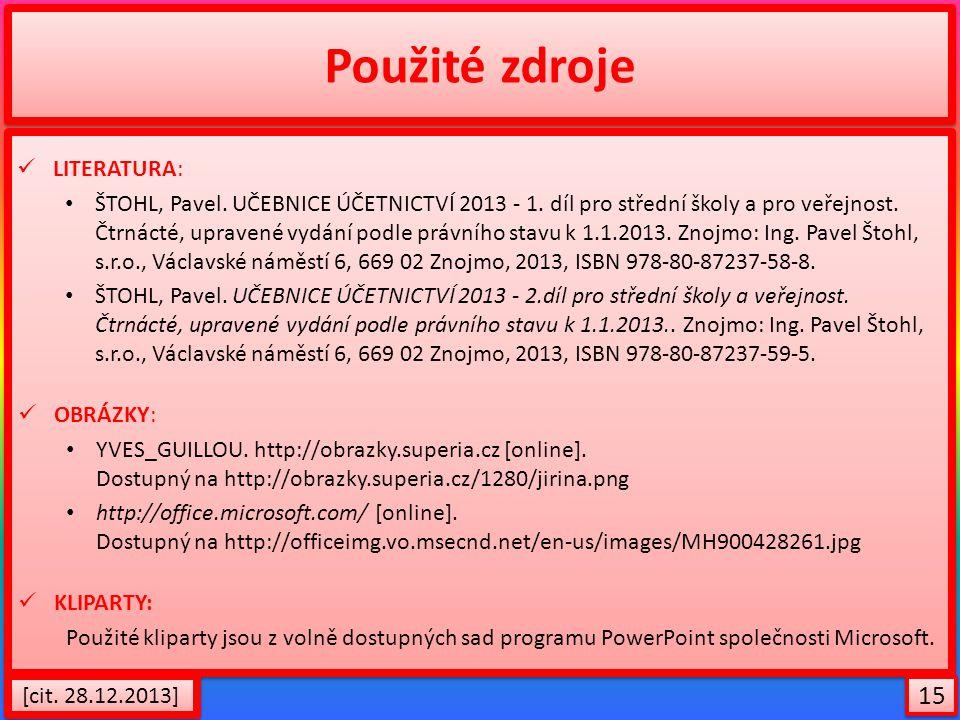 Použité zdroje LITERATURA: ŠTOHL, Pavel. UČEBNICE ÚČETNICTVÍ 2013 - 1.