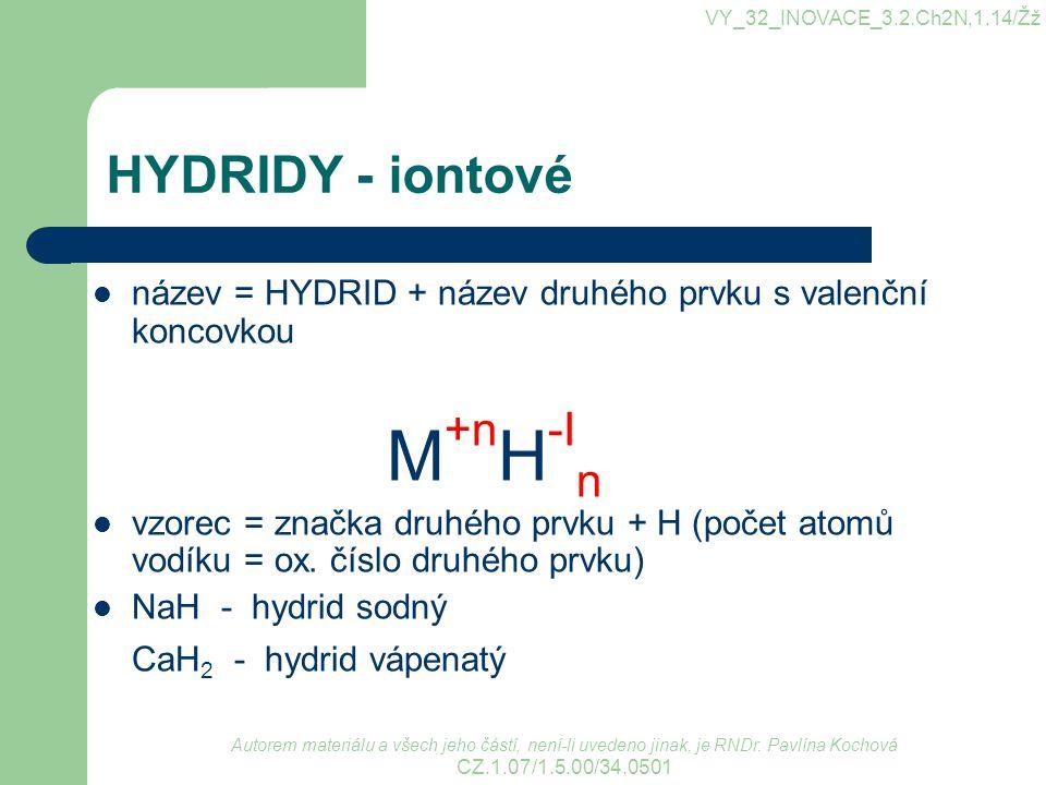 HYDRIDY - kovalentní hydridy p-prvků oxidační číslo H je +I vazba kovalentní nepolární až polární (od IV.