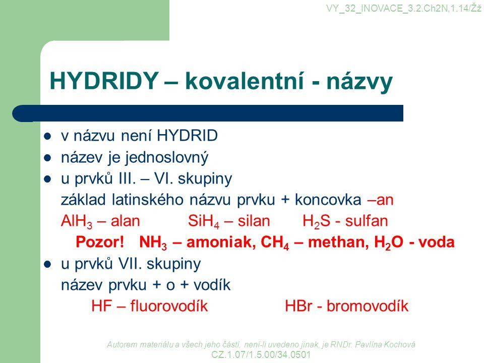HYDRIDY – kovalentní - vzorce pořadí vodíku a druhého prvku je : M m H n (III., IV., V.