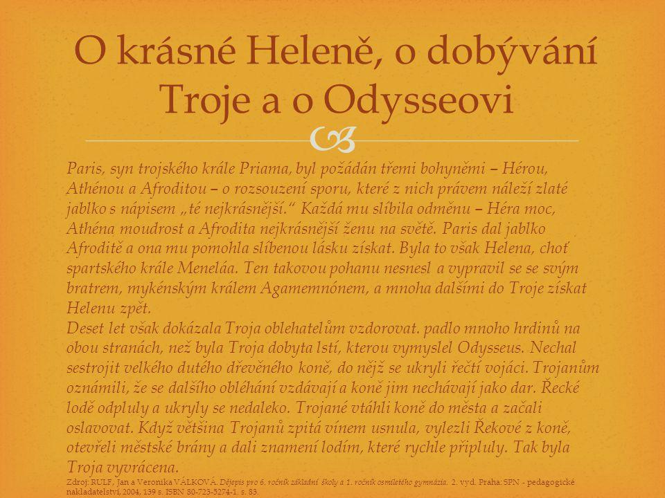 O krásné Heleně, o dobývání Troje a o Odysseovi Paris, syn trojského krále Priama, byl požádán třemi bohyněmi – Hérou, Athénou a Afroditou – o rozso