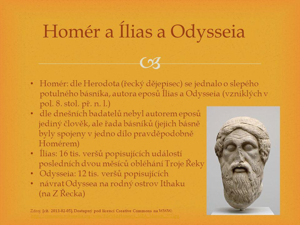  Homér a Ílias a Odysseia Homér: dle Herodota (řecký dějepisec) se jednalo o slepého potulného básníka, autora eposů Ílias a Odysseia (vzniklých v po