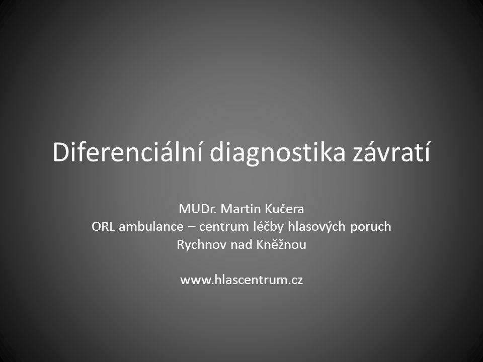 Diferenciální diagnostika závratí MUDr. Martin Kučera ORL ambulance – centrum léčby hlasových poruch Rychnov nad Kněžnou www.hlascentrum.cz