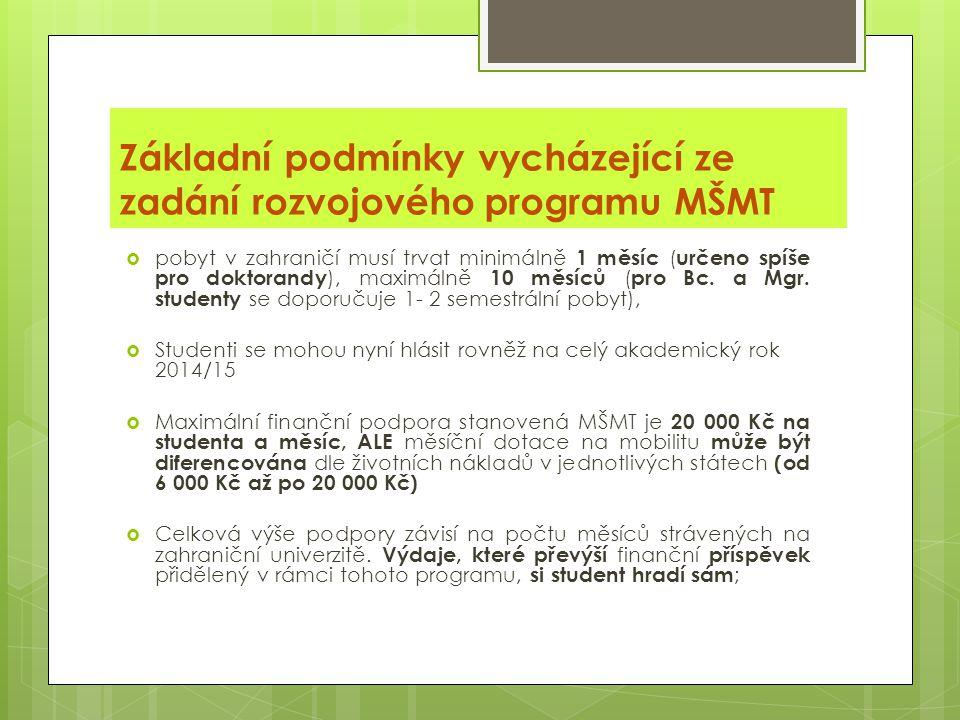 Základní podmínky vycházející ze zadání rozvojového programu MŠMT  pobyt v zahraničí musí trvat minimálně 1 měsíc ( určeno spíše pro doktorandy ), maximálně 10 měsíců ( pro Bc.
