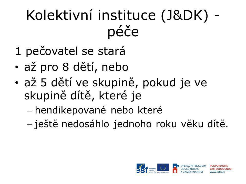 Kolektivní instituce (J&DK) - péče 1 pečovatel se stará až pro 8 dětí, nebo až 5 dětí ve skupině, pokud je ve skupině dítě, které je – hendikepované nebo které – ještě nedosáhlo jednoho roku věku dítě.