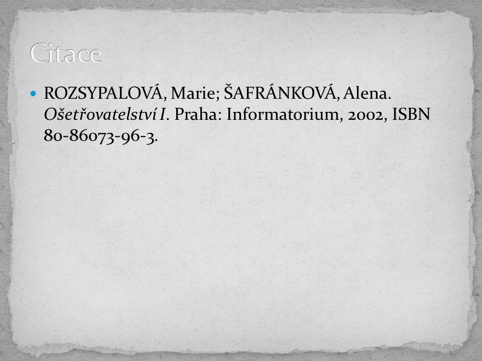 ROZSYPALOVÁ, Marie; ŠAFRÁNKOVÁ, Alena. Ošetřovatelství I.