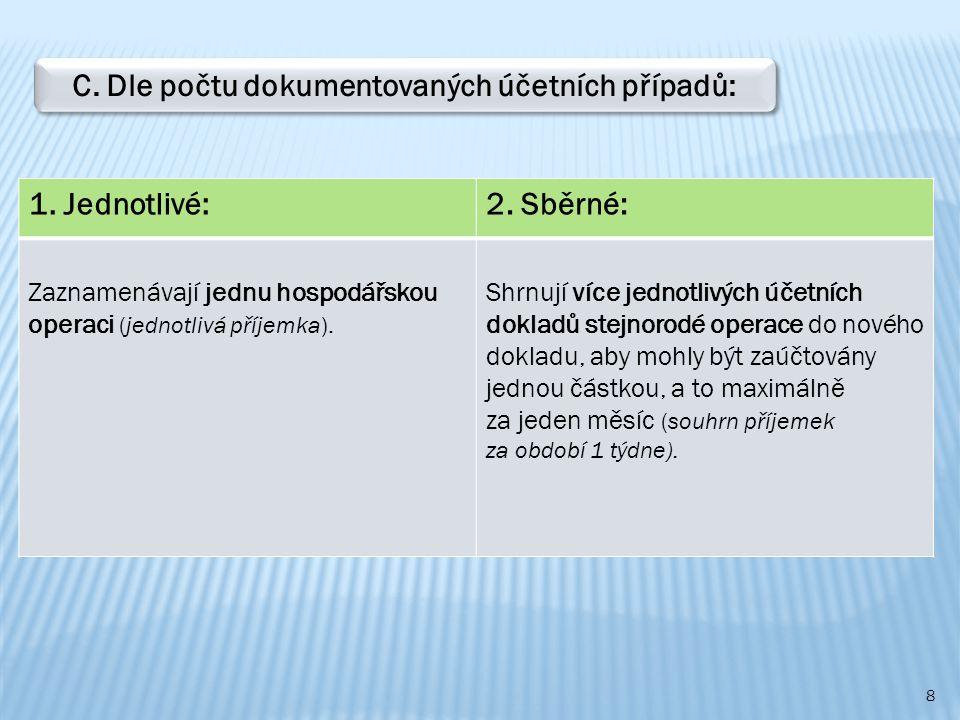 8 C. Dle počtu dokumentovaných účetních případů: 1. Jednotlivé:2. Sběrné: Zaznamenávají jednu hospodářskou operaci (jednotlivá příjemka). Shrnují více