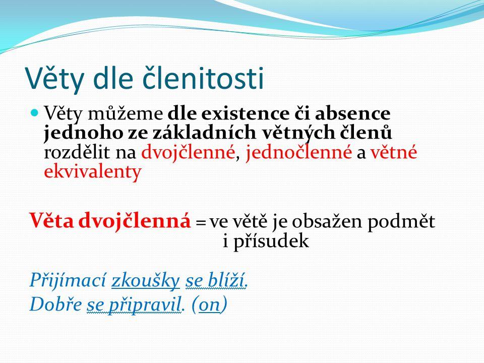 Věty dle členitosti Věty můžeme dle existence či absence jednoho ze základních větných členů rozdělit na dvojčlenné, jednočlenné a větné ekvivalenty V